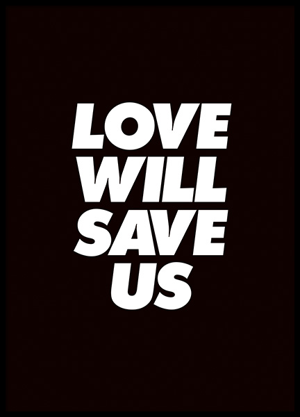 Love Will Save Us Poster in the group Prints / Typography & quotes at Desenio AB (11237)
