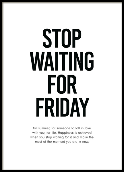 Stop Waiting for Friday Poster in the group Prints / Text posters at Desenio AB (12001)