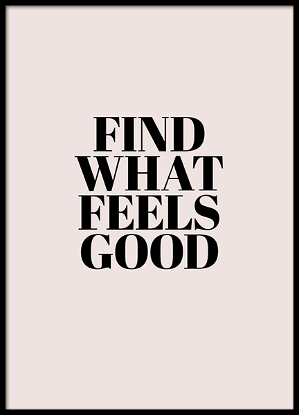 Find What Feels Good Poster in the group Prints / Typography & quotes at Desenio AB (12353)