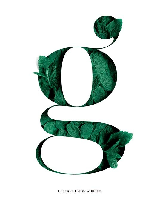 "- Graphic poster with the letter G consisting of leaves and the words ""Green is the new black""."