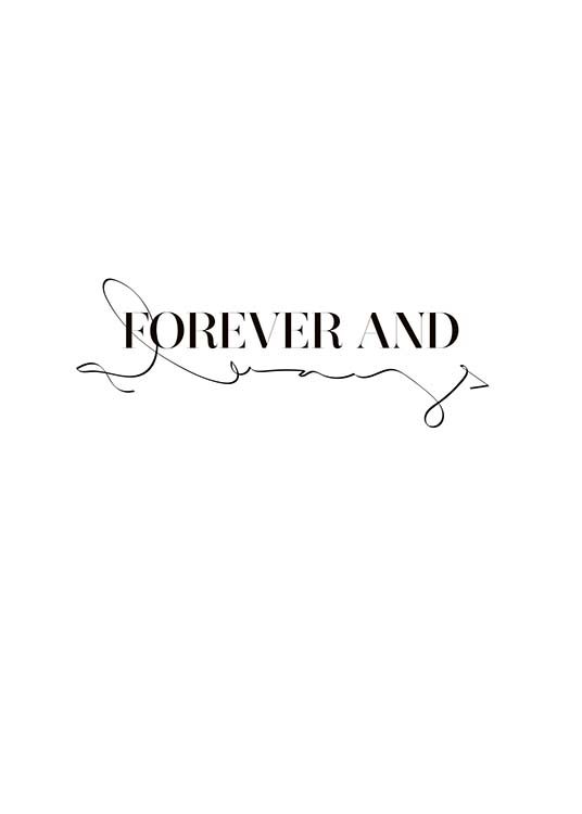 "- Stylish typography in black and white with the quote ""Forever and always""."