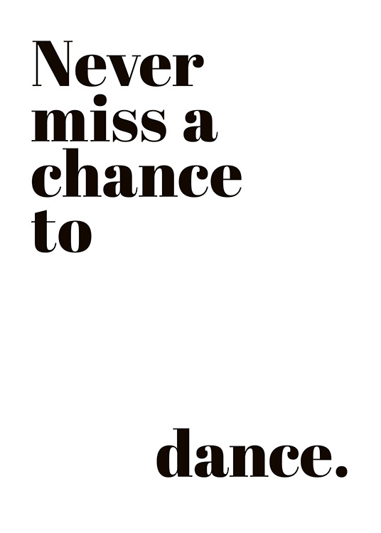 "- Modern typography with the quote ""Never miss a chance to dance"" in black and white."