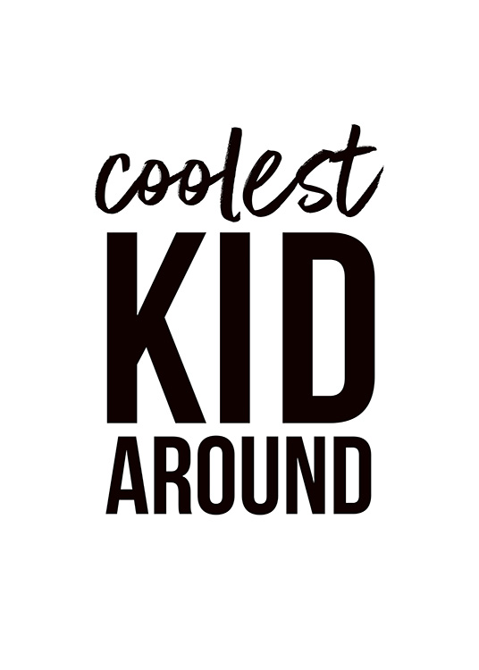 "- Black and white typography poster with the words ""Coolest kid around""."