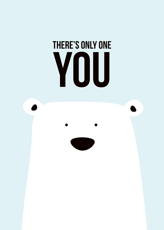 "- Cute children's poster with a white bear on a light-blue background and the words ""There's only one you"""