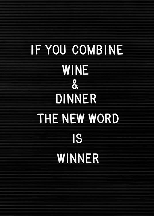 "Poster of a letter board with the text ""If you combine wine & dinner the new word is winner"""