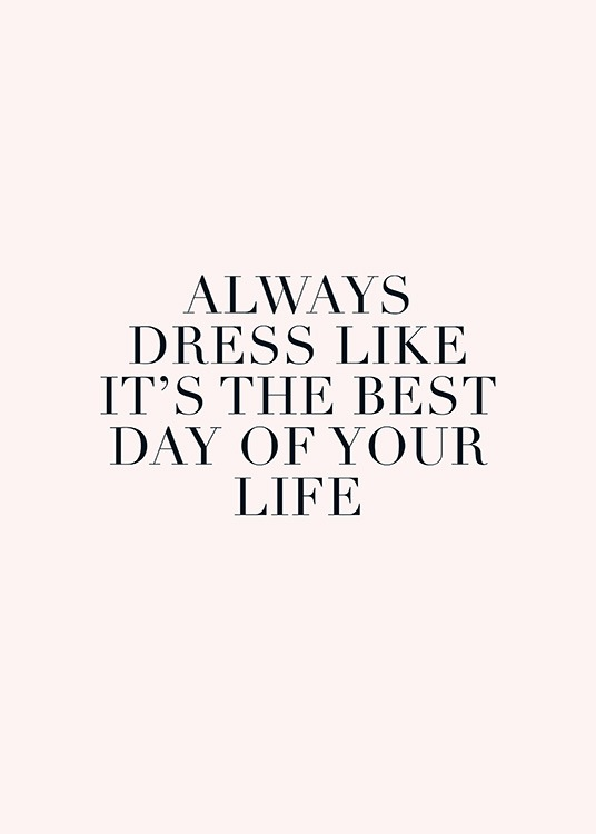 - Pink print with quote about dressing like it's the best day of your life
