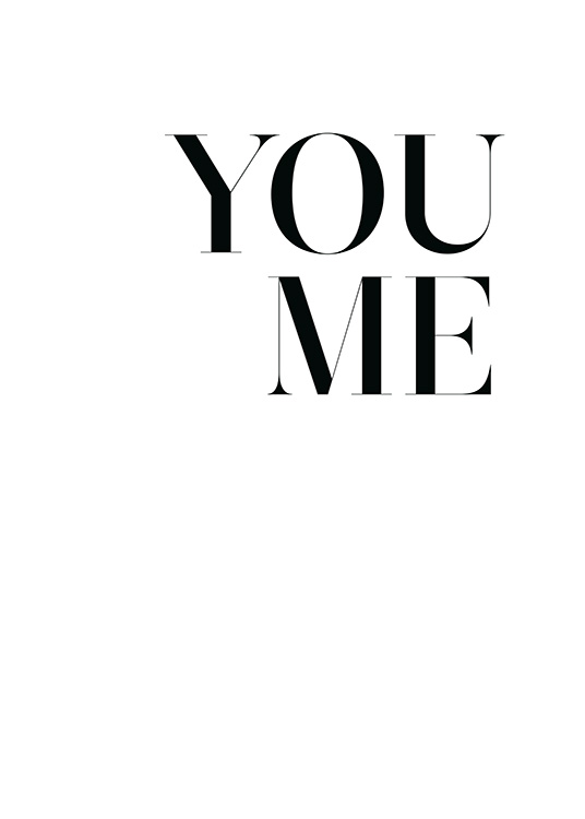 – Text poster in black and white with the text You Me