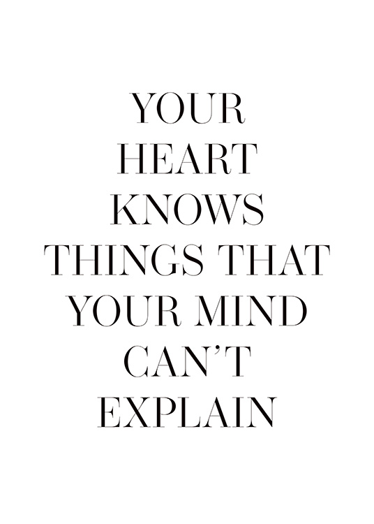 - Text print with quote about your heart knowing what your mind can't explain