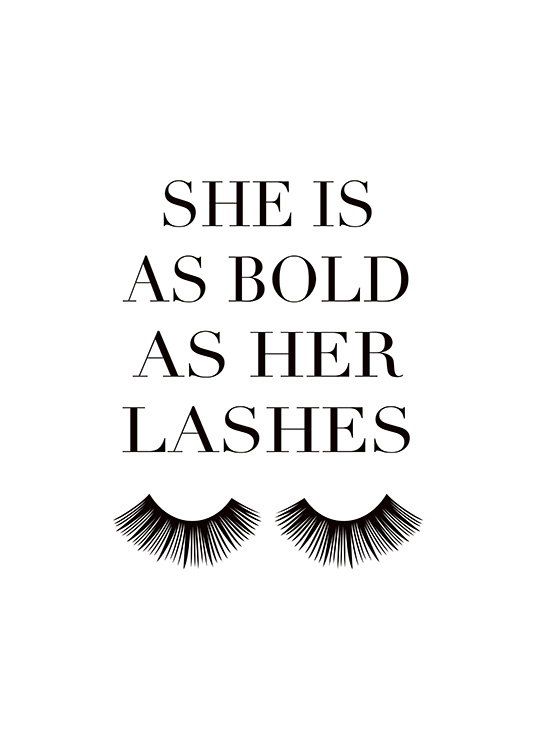 - Text print in black and white with quote about being as bold as eye lashes