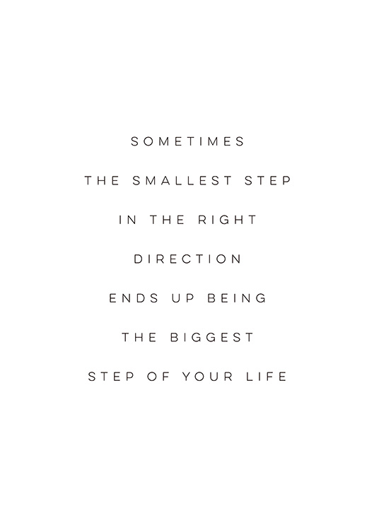 – A quote about taking small steps in the right direction to be able to change your life