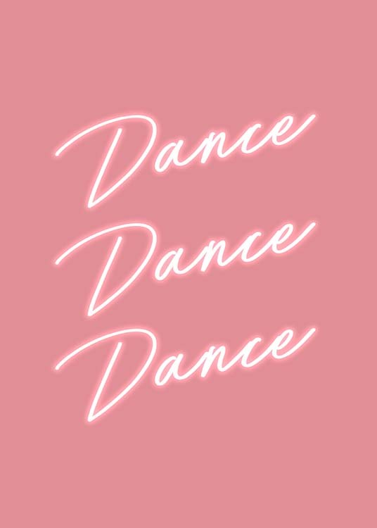 "- Pink neon poster encouraging you to ""Dance dance dance""."