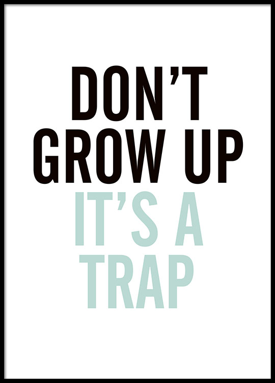 poster with the text don t grow up for kids kids posters desenio