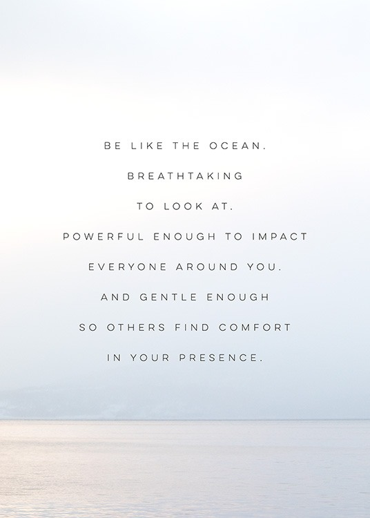 - Text print with quote about being like the ocean on a photograph of a calm ocean